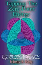 Tapping the zero-point energy : how free energy and anti-gravity might be possible with today's physics