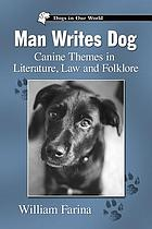 Man writes dog : canine themes in literature, law and folklore