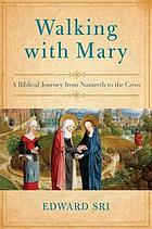 Walking with Mary : a Biblical journey from Nazareth to the cross