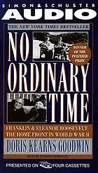 No ordinary time : Franklin & Eleanor Roosevelt : the home front in World War II