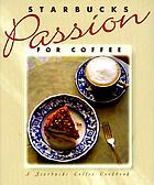 Starbucks passion for coffee : a Starbucks coffee cookbook