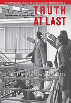 Truth at last : the untold story behind James Earl Ray and the assassination of Martin Luther King, Jr.