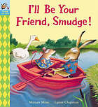 I'll be your friend, Smudge!