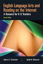 English language arts and reading on the Internet : a resource for K-12 teachers