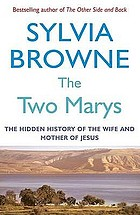 The two Marys : the hidden history of the wife and mother of Jesus