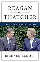 Reagan and Thatcher : the difficult relationship