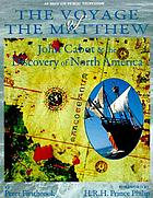 The voyage of the Matthew : John Cabot and the discovery of North America