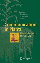 Communication in plants : neuronal aspects of plant life
