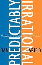 Predictably irrational : the hidden forces that shape our decisions