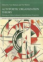 Autopoietic organization theory : drawing on Niklas Luhmann's social systems perspective