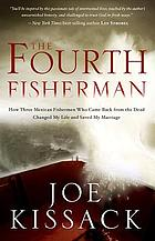 The fourth fisherman : how three Mexican fishermen who came back from the dead changed my life and saved my marriage