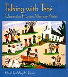 Talking with Tebé : Clementine Hunter, memory artist