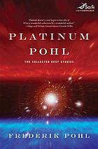 Platinum Pohl : the collected best stories