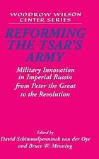 Reforming the Tsar's army : military innovation in Imperial Russia from Peter the Great to the Revolution