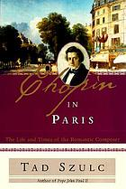 Chopin in Paris : the life and times of the romantic composer