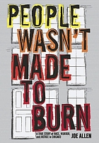 People wasn't made to burn : the true story of race, housing and murder in Chicago