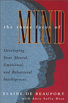 The three faces of mind : developing your mental, emotional, and behavioral intelligences