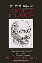 Ignatius de Loyola, powers of imagining : a philosophical hermeneutic of imagining through the collected works of Ignatius de Loyola, with a translation of these works