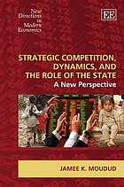 Strategic competition, dynamics, and the role of the state : a new perspective