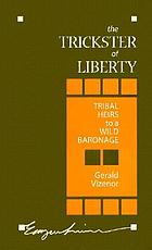 The trickster of liberty : tribal heirs to a wild baronage