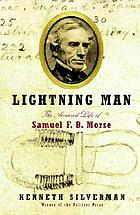 Lightning man : the accursed life of Samuel F.B. Morse
