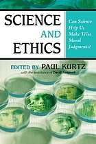 Science and ethics : can science help us make wise moral judgments?