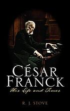 César Franck : his life and times