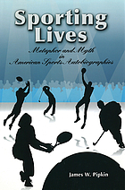 Sporting lives : metaphor and myth in American sports autobiographies