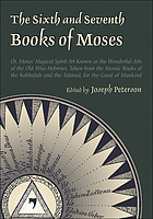 The sixth and seventh books of Moses, or, Moses, magical spirits-art : known as the wonderful arts of the old wise Hebrews, taken from the Mosaic books of the Cabala and the Talmud, for the good of mankind
