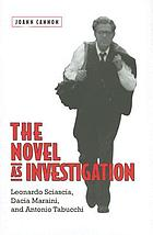 The novel as investigation : Leonardo Sciascia, Dacia Maraini, and Antonio Tabucchi