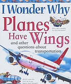 I wonder why planes have wings : and other questions about transport