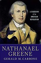 Nathanael Greene : a biography of the American Revolution