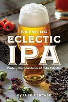 Brewing eclectic IPA : pushing the boundaries of India pale ale