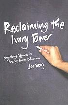 Reclaiming the ivory tower : organizing adjuncts to change higher education