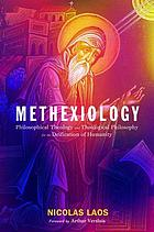 Methexiology : philosophical theology and theological philosophy for the deification of humanity