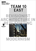 Team 10 east : revisionist architecture in real existing modernism