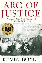 Arc of justice : a saga of race, civil rights, and murder in the Jazz Age