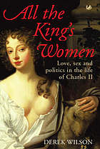 All the king's women : love, sex and politics in the life of Charles II