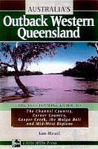 Outback Western Queensland : the eco-touring guide to the Channel Country, Corner Country, Cooper Creek, the Mulga Belt, and Mid-west Regions