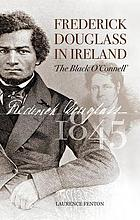 Frederick Douglass in Ireland : the 'black O'Connell'