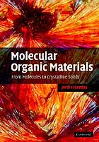 Molecular Organic Materials : From Molecules to Crystalline Solids