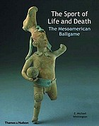 The sport of life and death : the Mesoamerican ballgame