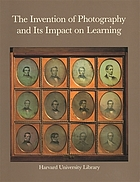 The invention of photography and its impact on learning : photographs from Harvard University and Radcliffe College and from the collection of Harrison D. Horblit