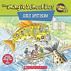 The magic school bus goes upstream : a book about salmon migration