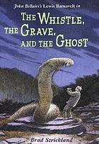 John Bellairs' Lewis Barnavelt in The whistle, the grave, and the ghost