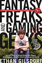 Fantasy freaks and gaming geeks : an epic quest for reality among role players, online gamers, and other dwellers of imaginary realms