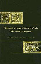 Role and image of law in India : the tribal experience
