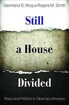 Still a House Divided : Race and Politics in Obama's America.