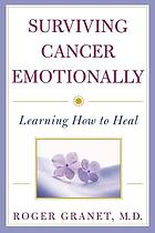 Surviving cancer emotionally : learning how to heal