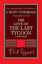 The Cambridge edition of the works of F. Scott Fitzgerald. The love of the last tycoon.